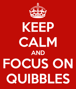 keep-calm-and-focus-on-quibbles